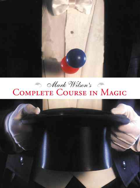 Mark Wilson's Complete Course in Magic By Wilson, Mark